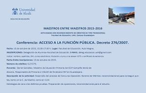 <p>Conferencia: ACCESO A LA FUNCI&Oacute;N P&Uacute;BLICA. Decreto 276/2007.</p>  <p>Fecha: 15 de octubre de 2015, 15:30-17:00 h. Lugar: Facultad de Educaci&oacute;n, Aula Magna.</p>  <p>INSCRIPCIONES: Delegaci&oacute;n de Alumnos-Facultad de Educaci&oacute;n. E-MAIL: <a href=mailto:deleg.educacion.uah@gmail.com>deleg.educacion.uah@gmail.com</a><br /> Indicar: nombre y apellidos, DNI, correo electr&oacute;nico, titulaci&oacute;n y curso, si se desean ECTS y certificado de asistencia.<br /> Fecha l&iacute;mite inscripciones: 13 de octubre de 2015.</p>  <p>N&uacute;mero de cr&eacute;ditos: 0,2 ECTS.</p>  <p>Ponente: &nbsp;Daniel Gonz&aacute;lez. Maestro de Educaci&oacute;n Primaria del CEIP Campi&ntilde;a Verde de Alovera. Responsable de Primaria e Infantil del Sindicato CSIF en Guadalajara.<br /> Descripci&oacute;n de la actividad: Desarrollo del proceso de Concurso-Oposici&oacute;n. Baremo de M&eacute;ritos: recomendaciones para conseguir puntos, tanto en la C. de Madrid, como en CLM.&nbsp;Estrategias de cara a las distintas pruebas. Preparaci&oacute;n de oposiciones, recomendaciones para el estudio.</p>  <p>&nbsp;</p>