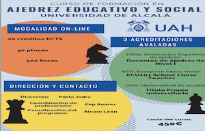 <p>Titulo propio Universitario abalado por la Federación Española de Ajedrez (FEDA) y la European Chess Union (ECU)</p>  <ul> <li>Modalidad online con una duración de 8 meses</li> <li>Contenido acreditativo a 20 ECTS</li> <li>Número de plazas: 30 plazas</li> <li>Duración del curso: 500 horas.</li> <li>Información complea:<a href=https://www.uah.es/es/estudios/Formacion-en-Ajedrez-Educativo-y-Social/>https://www.uah.es/es/estudios/Formacion-en-Ajedrez-Educativo-y-Social/</a></li> </ul>  <p></p>